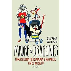 Madre de dragones: Cómo ser una Frikimamá y no morir en el intento (NO USAR Timunmas)
