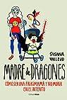 Madre de dragones: Cómo ser una Frikimamá y no morir en el intento par Vallejo