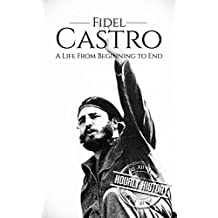 Fidel Castro: A Life From Beginning to End (English Edition)