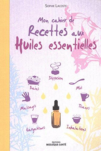 Mon cahier de recettes aux huiles essentielles par Sophie Lacoste
