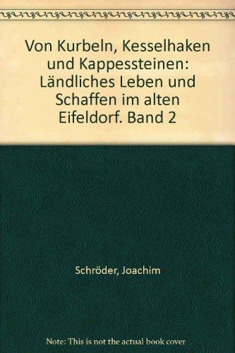 Von Kurbeln, Kesselhaken und Kappessteinen: Ländliches Leben und Schaffen im alten Eifeldorf. Band 2