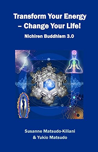 Transform your energy - Change your life!: Nichiren Buddhism 3.0