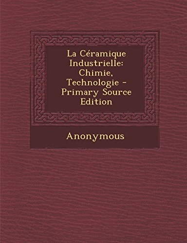 La Ceramique Industrielle: Chimie, Technologie - Primary Source Edition par Anonymous