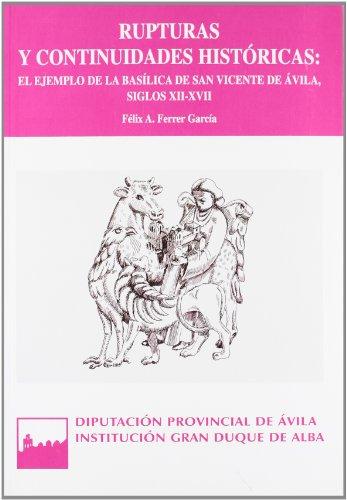 Rupturas y continuidades históricas: el ejemplo de la basílica de San Vicente de Ávila, siglos 12-17 (Serie general)