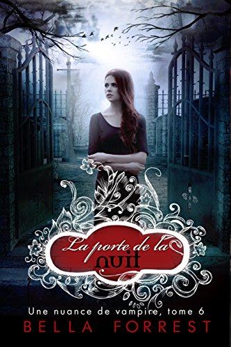 Une nuance de vampire, Tome 6 : La porte de la nuit - Bella Forest (2016)