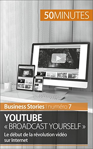 YouTube  Broadcast Yourself : Le dbut de la rvolution vido sur Internet (Business Stories t. 7)