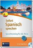 Sofort Spanisch sprechen: Sprachtraining für die Reise - CD mit Begleitbuch (Niveau A2 - B1) (Compact Silverline: Sofort sprechen)