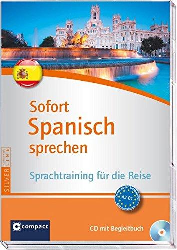 Sofort Spanisch sprechen: Sprachtraining für die Reise - CD mit Begleitbuch A2-B1 (Compact Silverline: Sofort sprechen) (Sprechen Spanisch Cd)