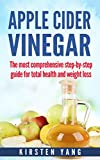 Apple Cider Vinegar: The most comprehensive step by step guide for total health and weight loss (healthy recipes, lose weight, beauty benefits, Acne, acid reflux, hiatal hernia)