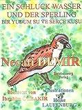 Ein Schluck Wasser und der Sperling - Eine Sage für Kinder (Sagen für Kinder aus der Türkei / Türkische Sagen in deutscher und türkischer Sprache) - Necati Demir