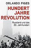 Hundert Jahre Revolution: Russland und das 20. Jahrhundert - Orlando Figes