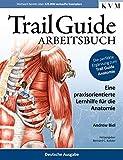 Trail Guide Arbeitsbuch - Eine praxisorientierte Lernhilfe für die Anatomie - Andrew Biel, Bernard C. Kolster (Hrsg.)