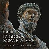 Giovanni Lorenzo Lulier: La Gloria, Roma e Valore by I Musicali Affetti (2015-08-03)