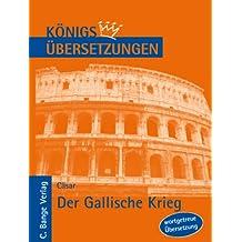 Königs Übersetzungen, Cäsar - Der Gallische Krieg. Wortgetreue deutsche Übersetzung der Bücher I bis VIII