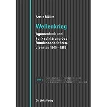 Wellenkrieg: Agentenfunk und Funkaufklärung des Bundesnachrichtendienstes 1945-1968