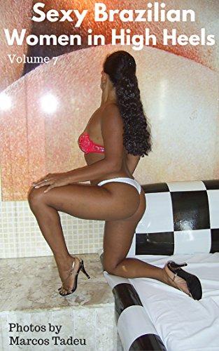 Sexy Brazilian Women in High Heels: Beautiful Brazilian women in high heels (Sexy women in high heels Book 7) (English Edition) -