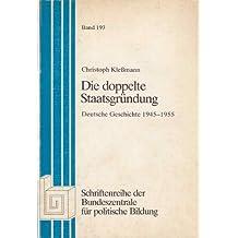 Die doppelte Staatsgründung. Deutsche Geschichte 1945-1955