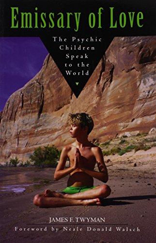 Emissary of Love: The Psychic Children Speak to the World: The Psychic Children Speak to the World: The Psychic Children's Message to the World