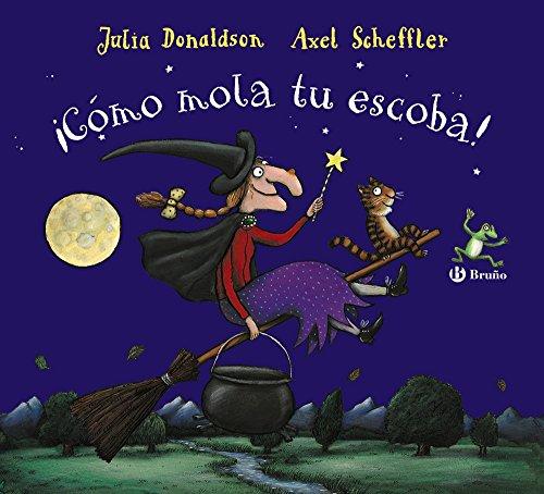¡Cómo mola tu escoba! (Castellano - A Partir De 3 Años - Álbumes - Otros Álbumes) por Julia Donaldson