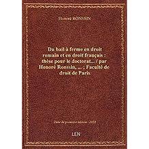 Du bail à ferme en droit romain et en droit français : thèse pour le doctorat... / par Honoré Ronssi