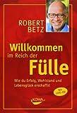 Willkommen im Reich der Fülle: Wie du Erfolg, Wohlstand und Lebensglück erschaffst - Robert Betz