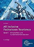All inclusive - Fachwissen Tourismus Band 1: Wirtschaften und kundenorientiert beraten - Günter de la Motte