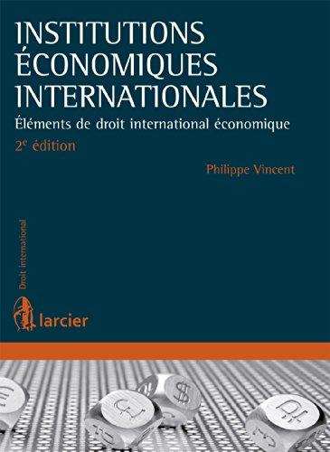 Institutions économiques internationales: Elément de droit international économiques par Philippe Vincent