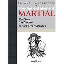 Fondamentalement martial : Matières à réflexions sur les arts martiaux