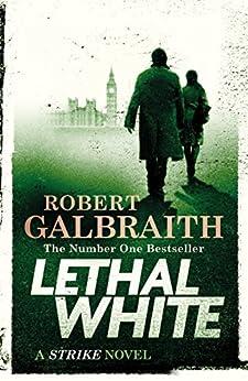 Lethal White: Cormoran Strike Book 4 (Cormoran Strike 4) by [Galbraith, Robert]