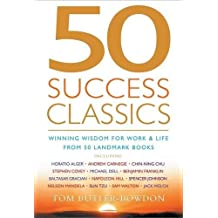 50 Success Classics: Winning Wisdom For Work & Life From 50 Landmark Books (50 Classics) by Tom Butler-Bowdon (2004-01-05)