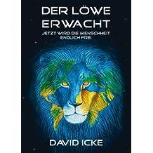 Der Löwe erwacht: Jetzt wird die Menschheit endlich frei (German Edition)