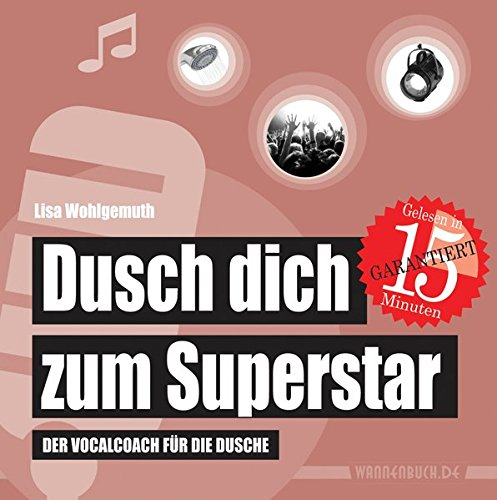 Dusch dich zum Superstar: Der Vocalcoach für die Dusche (Duschbuch) (Badebücher für Erwachsene / Wasserfeste Bücher für große Leser)