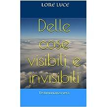 Delle cose visibili e invisibili: Testimonianza vera (Italian Edition)