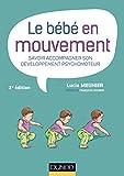 Telecharger Livres Le bebe en mouvement Savoir accompagner son developpement psychomoteur (PDF,EPUB,MOBI) gratuits en Francaise