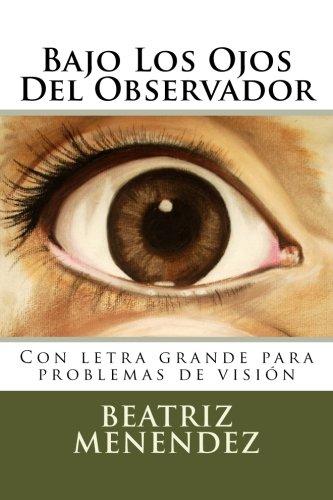 Bajo Los Ojos Del Observador: Con letra grande para problemas de visión por Beatriz Menendez