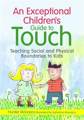 An Exceptional Children's Guide to Touch: Teaching Social and Physical Boundaries to Kids por McKinley Hunter Manasco