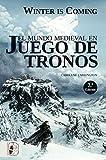 Winter is Coming. El mundo medieval en juego de tronos (Otros Títulos)