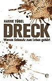 Dreck: Warum Schmutz zum Leben gehört - Hanne Tügel
