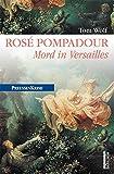 Rosé Pompadour: Mord in Versailles (Preußen-Krimis)