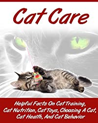 Cat Care: Kitten Care- How To Take Care of and Train Your Cat or Kitten