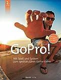 GoPro!: Mit Spaß und System zum spektakulären GoPro-Video - Julian Breuer