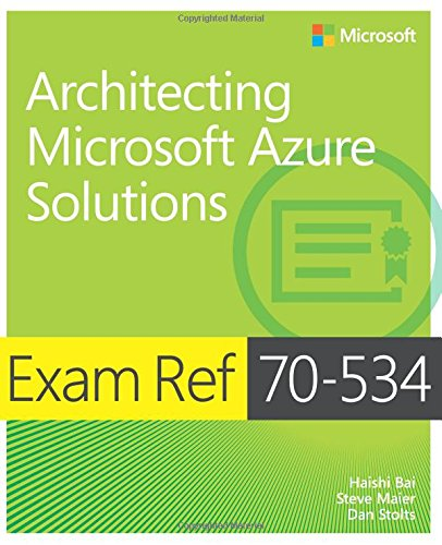 Exam Ref 70-534 Architecting Microsoft Azure Solutions por Haishi Bai, Steve Maier, Dan Stolts