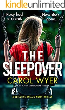 The Sleepover: An absolutely gripping crime thriller (Detective Natalie Ward Book 4)
