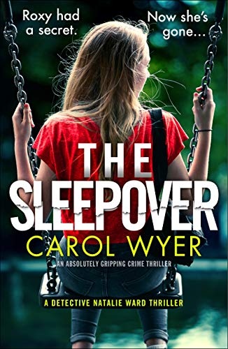 The Sleepover: An absolutely gripping crime thriller (Detective Natalie Ward Book 4) by [Wyer, Carol]