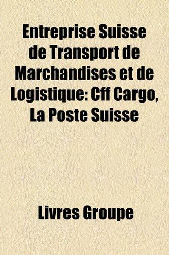 Entreprise Suisse de Transport de Marchandises Et de Logistique: Cff Cargo, La Poste Suisse