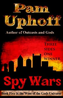 Spy Wars (Wine of the Gods Book 5) by [Uphoff, Pam]
