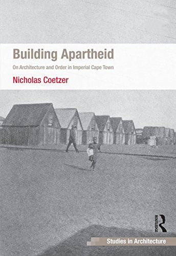 Building Apartheid: On Architecture and Order in Imperial Cape Town (Ashgate Studies in Architecture) (English Edition) Imperial Cape