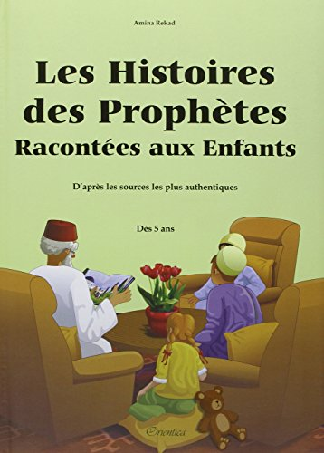 Histoires des prophetes racontees aux enfants : d'après les sources les plus authentiques (des 5 ans