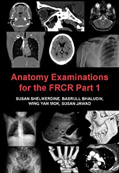 Anatomy Examinations for the FRCR Part 1 by [Shelmerdine, Susan, Bhaludin, Basrull]