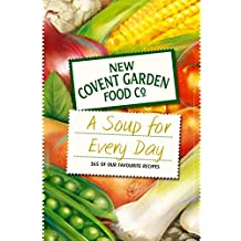 Soup for Every Day: 365 of Our Favourite Recipes (New Covent Garden Soup Company)